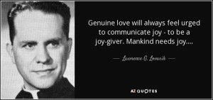 quote-genuine-love-will-always-feel-urged-to-communicate-joy-to-be-a-joy-giver-mankind-needs-lawrence-g-lovasik-55-38-24